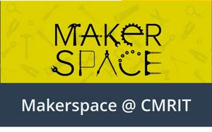 Makerspace@CMRIT | FabLabs